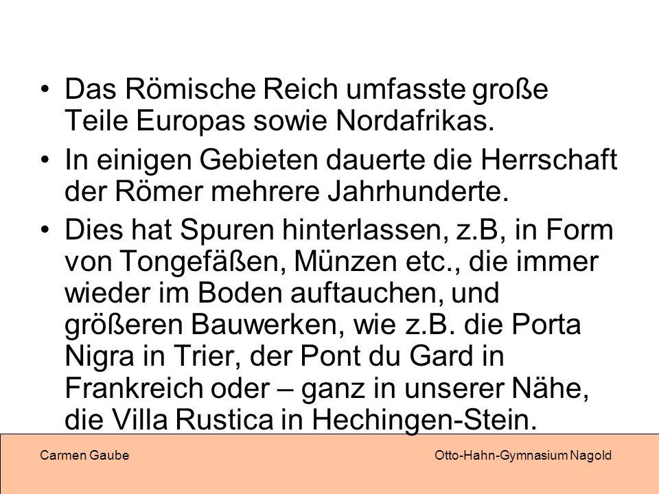 Carmen GaubeOtto-Hahn-Gymnasium Nagold Das Römische Reich umfasste große Teile Europas sowie Nordafrikas.