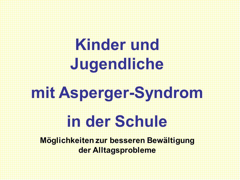 Kinder und Jugendliche mit Asperger-Syndrom in der Schule Möglichkeiten zur besseren Bewältigung der Alltagsprobleme