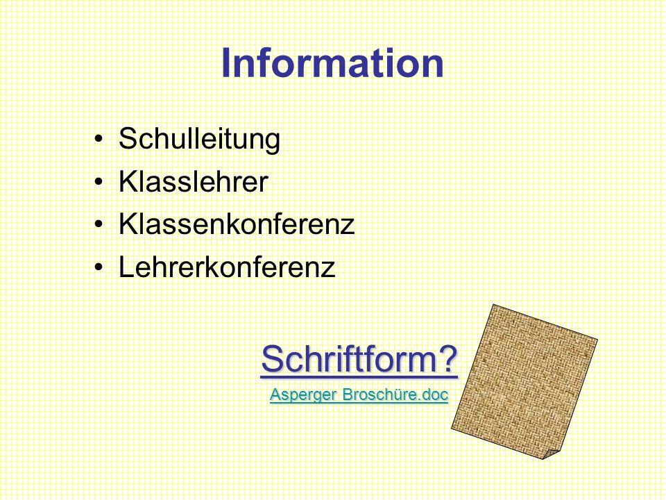 Information Schulleitung Klasslehrer Klassenkonferenz LehrerkonferenzSchriftform? Asperger Broschüre.doc Asperger Broschüre.doc