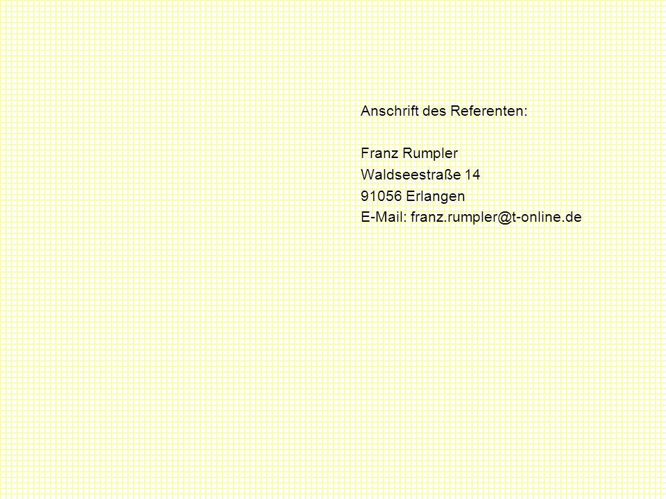 Anschrift des Referenten: Franz Rumpler Waldseestraße 14 91056 Erlangen E-Mail: franz.rumpler@t-online.de