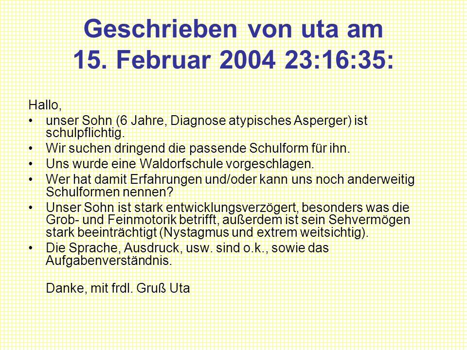 Geschrieben von uta am 15. Februar 2004 23:16:35: Hallo, unser Sohn (6 Jahre, Diagnose atypisches Asperger) ist schulpflichtig. Wir suchen dringend di
