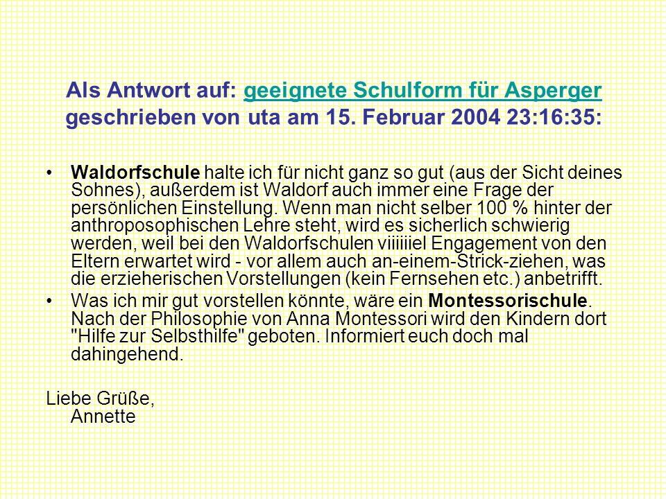 Als Antwort auf: geeignete Schulform für Asperger geschrieben von uta am 15. Februar 2004 23:16:35:geeignete Schulform für Asperger Waldorfschule halt