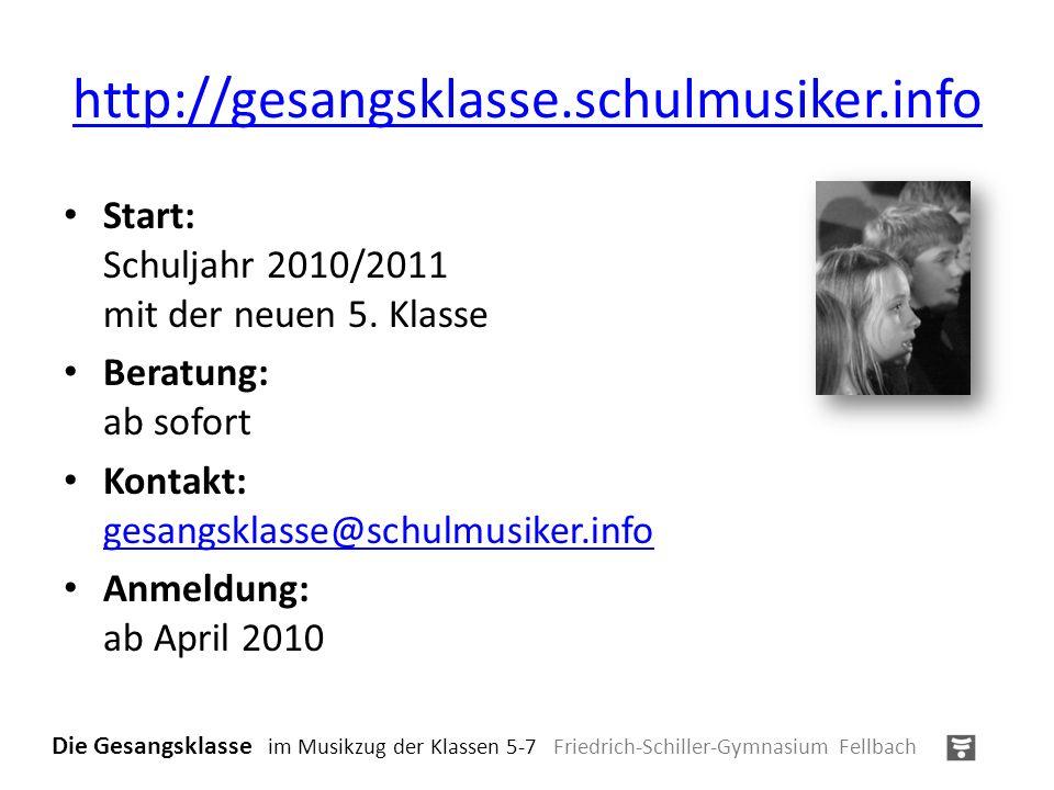 http://gesangsklasse.schulmusiker.info Start: Schuljahr 2010/2011 mit der neuen 5. Klasse Beratung: ab sofort Kontakt: gesangsklasse@schulmusiker.info