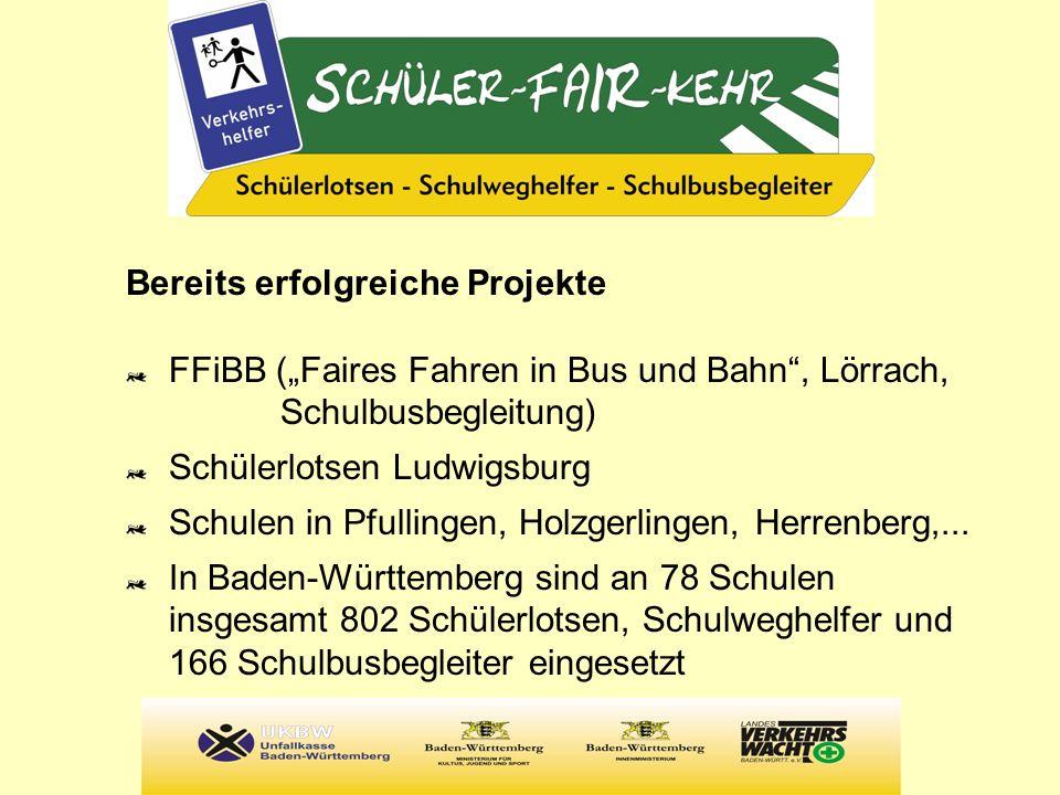 Bereits erfolgreiche Projekte FFiBB (Faires Fahren in Bus und Bahn, Lörrach, Schulbusbegleitung) Schülerlotsen Ludwigsburg Schulen in Pfullingen, Holz