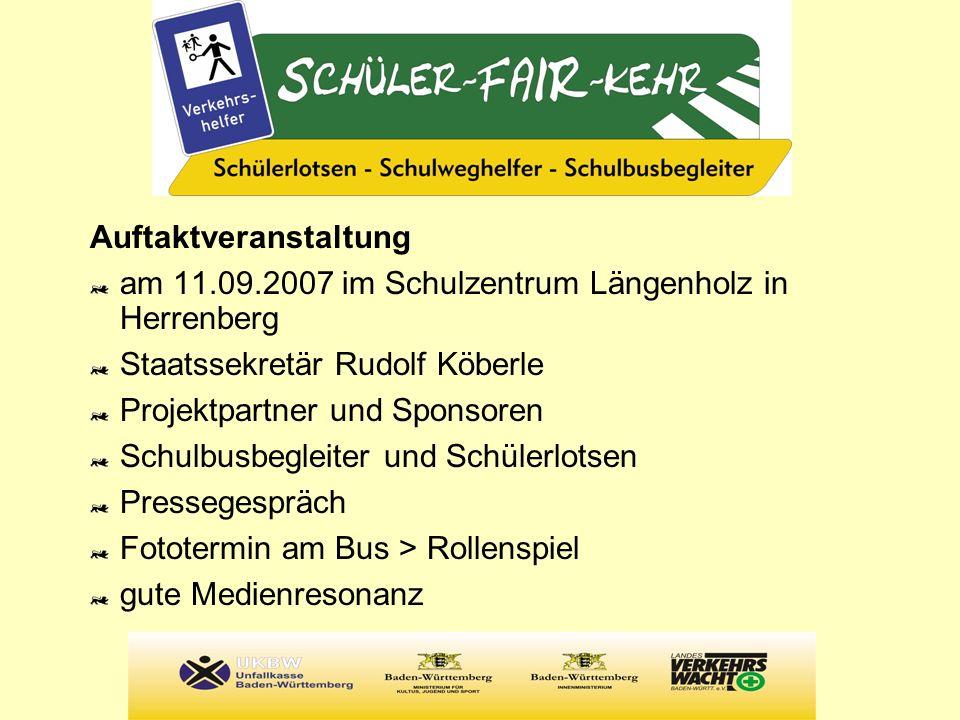 Auftaktveranstaltung am 11.09.2007 im Schulzentrum Längenholz in Herrenberg Staatssekretär Rudolf Köberle Projektpartner und Sponsoren Schulbusbegleit
