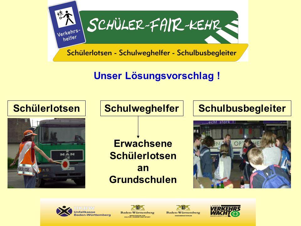 Unser Lösungsvorschlag ! SchulbusbegleiterSchulweghelferSchülerlotsen Erwachsene Schülerlotsen an Grundschulen
