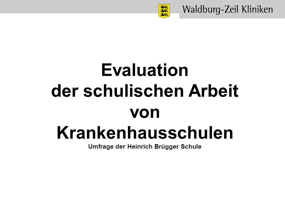 Evaluation der schulischen Arbeit von Krankenhausschulen Umfrage der Heinrich Brügger Schule
