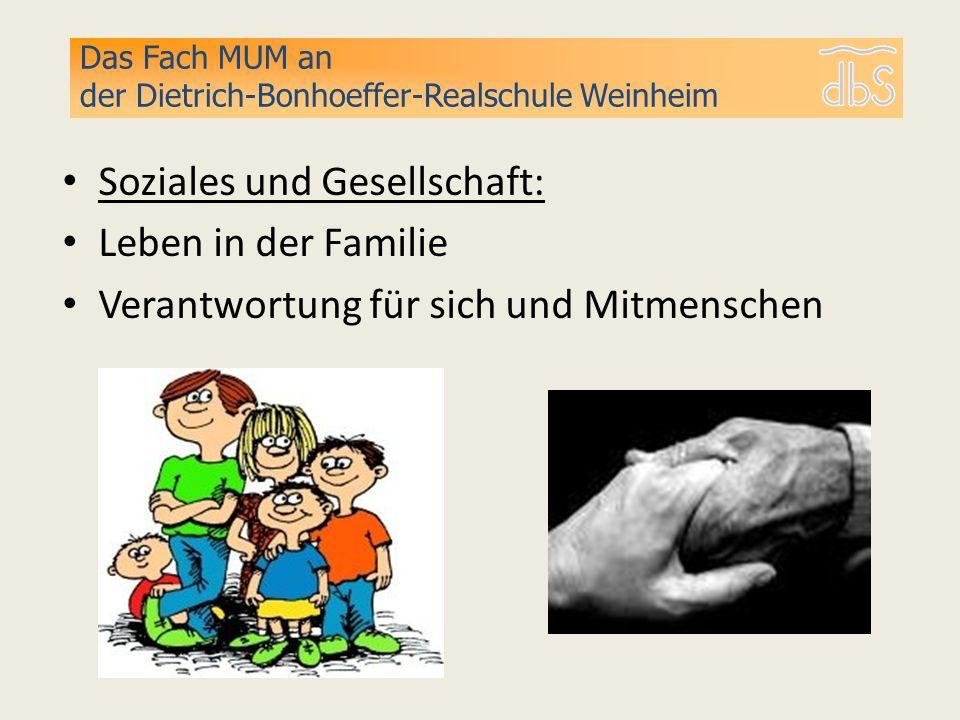 Soziales und Gesellschaft: Leben in der Familie Verantwortung für sich und Mitmenschen Das Fach MUM an der Dietrich-Bonhoeffer-Realschule Weinheim