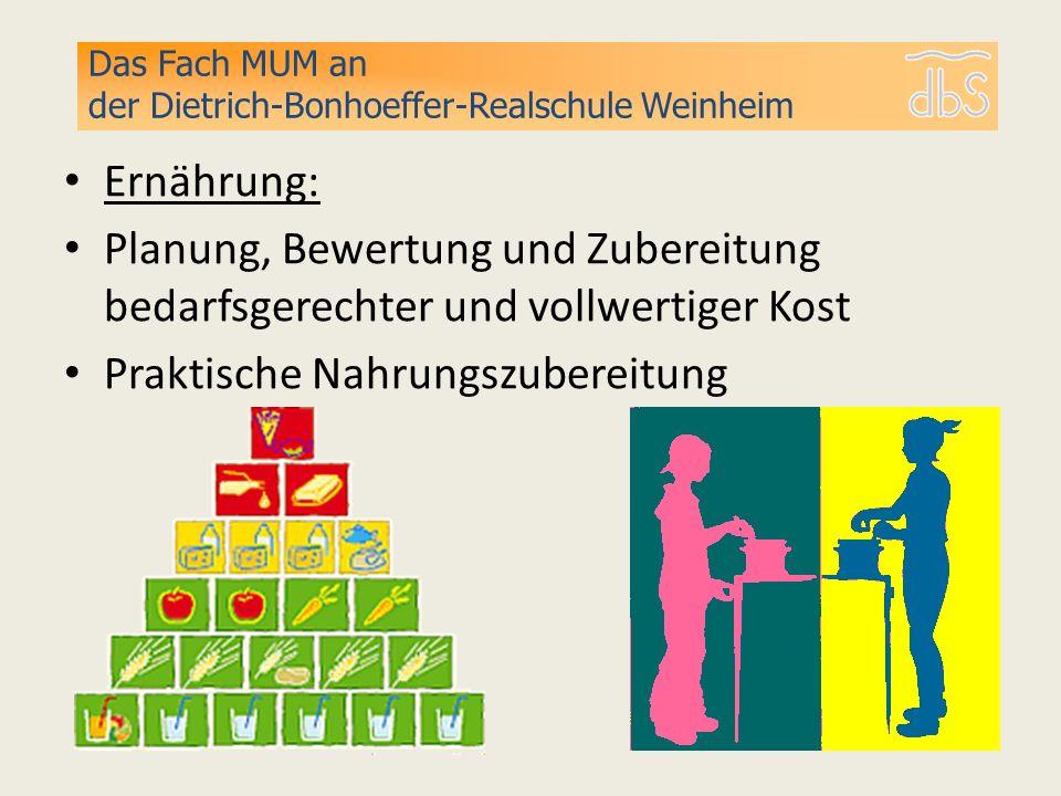 Ernährung: Planung, Bewertung und Zubereitung bedarfsgerechter und vollwertiger Kost Praktische Nahrungszubereitung Das Fach MUM an der Dietrich-Bonho