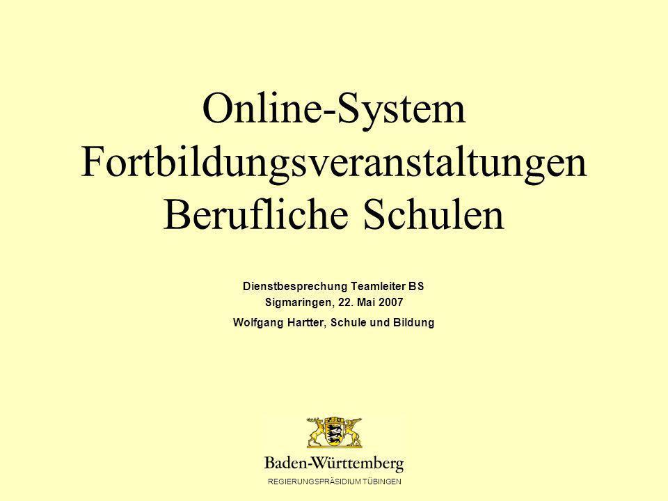 REGIERUNGSPRÄSIDIUM TÜBINGEN Online-System Fortbildungsveranstaltungen Berufliche Schulen Dienstbesprechung Teamleiter BS Sigmaringen, 22.