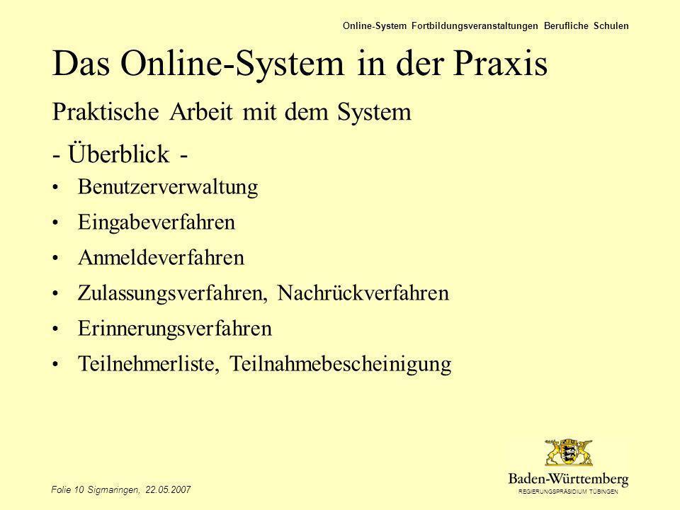 REGIERUNGSPRÄSIDIUM TÜBINGEN Folie 10 Sigmaringen, 22.05.2007 Online-System Fortbildungsveranstaltungen Berufliche Schulen Das Online-System in der Pr