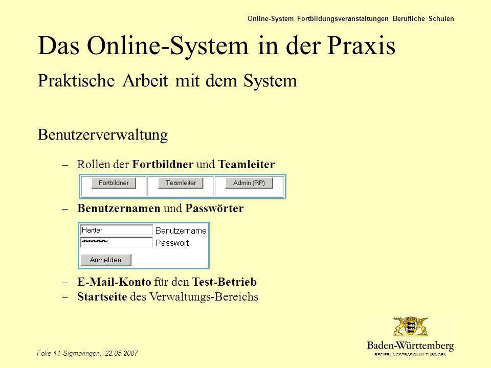 REGIERUNGSPRÄSIDIUM TÜBINGEN Folie 11 Sigmaringen, 22.05.2007 Online-System Fortbildungsveranstaltungen Berufliche Schulen Benutzerverwaltung –Rollen