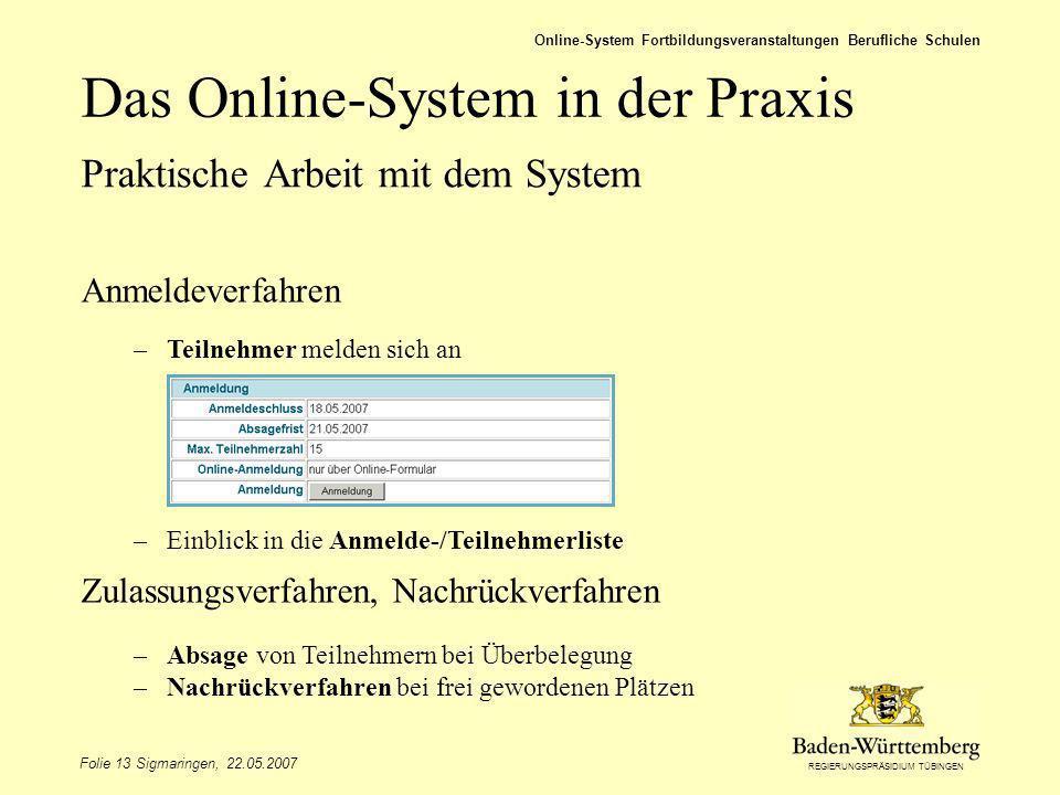 REGIERUNGSPRÄSIDIUM TÜBINGEN Folie 13 Sigmaringen, 22.05.2007 Online-System Fortbildungsveranstaltungen Berufliche Schulen Das Online-System in der Pr