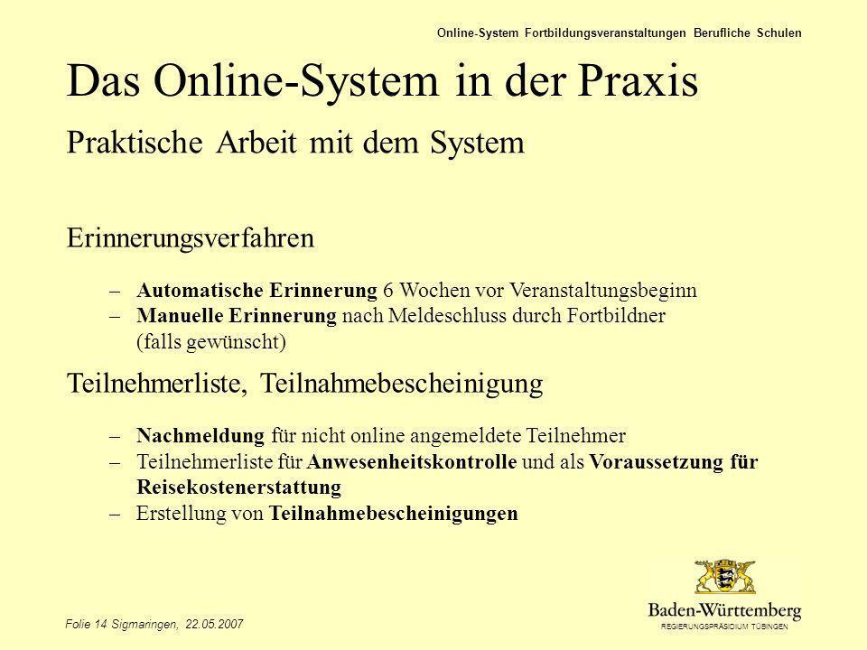 REGIERUNGSPRÄSIDIUM TÜBINGEN Folie 14 Sigmaringen, 22.05.2007 Online-System Fortbildungsveranstaltungen Berufliche Schulen Das Online-System in der Pr