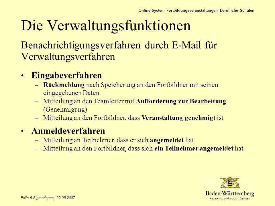REGIERUNGSPRÄSIDIUM TÜBINGEN Folie 6 Sigmaringen, 22.05.2007 Online-System Fortbildungsveranstaltungen Berufliche Schulen Die Verwaltungsfunktionen Be
