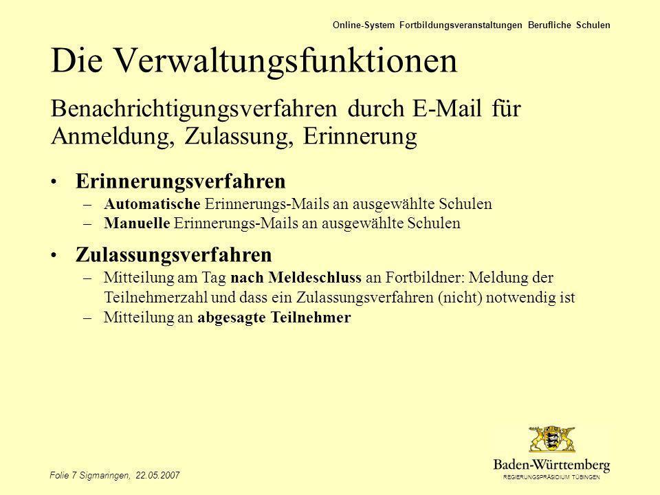 REGIERUNGSPRÄSIDIUM TÜBINGEN Folie 7 Sigmaringen, 22.05.2007 Online-System Fortbildungsveranstaltungen Berufliche Schulen Benachrichtigungsverfahren d