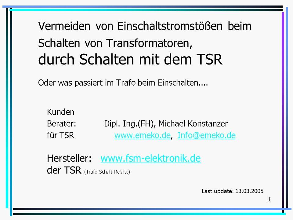 Vermeiden von Einschaltstromstößen beim Schalten von Transformatoren, durch Schalten mit dem TSR Oder was passiert im Trafo beim Einschalten.... Kunde