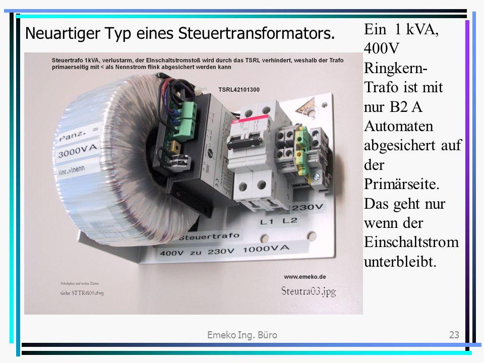 Emeko Ing. Büro23 Neuartiger Typ eines Steuertransformators. Ein 1 kVA, 400V Ringkern- Trafo ist mit nur B2 A Automaten abgesichert auf der Primärseit
