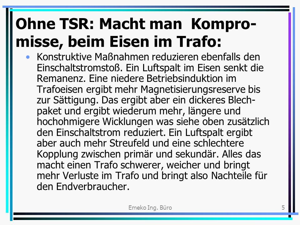 Emeko Ing. Büro5 Ohne TSR: Macht man Kompro- misse, beim Eisen im Trafo: Konstruktive Maßnahmen reduzieren ebenfalls den Einschaltstromstoß. Ein Lufts