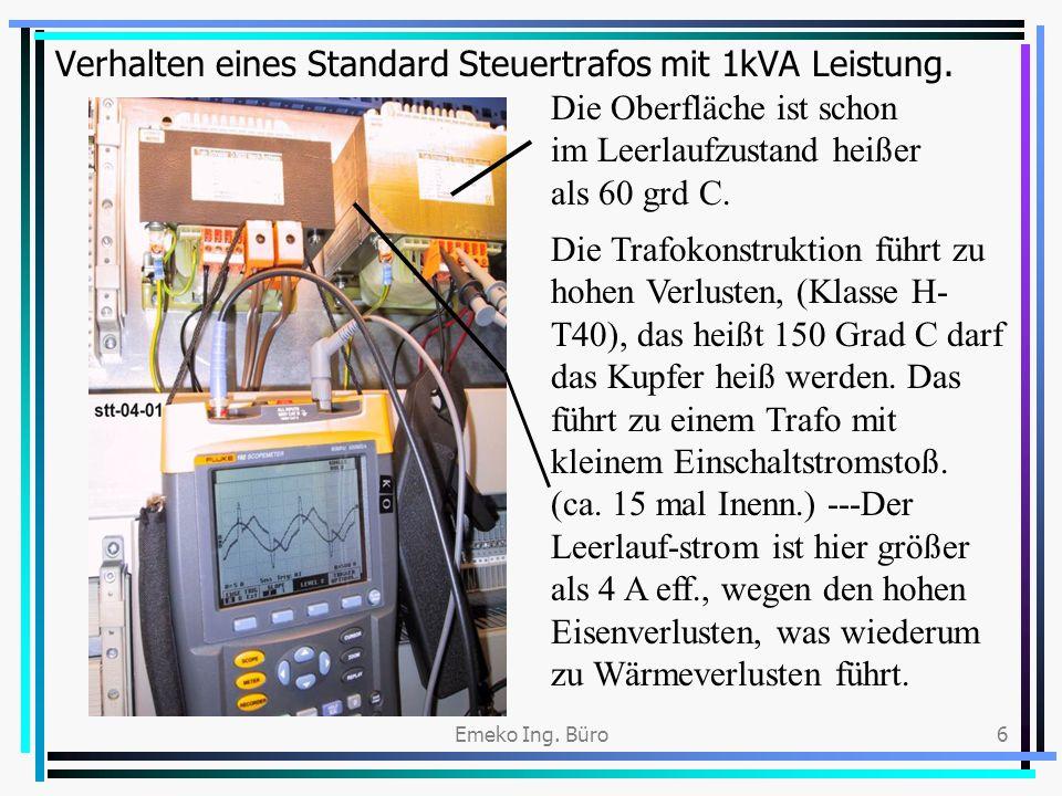 Emeko Ing. Büro6 Verhalten eines Standard Steuertrafos mit 1kVA Leistung. Die Trafokonstruktion führt zu hohen Verlusten, (Klasse H- T40), das heißt 1