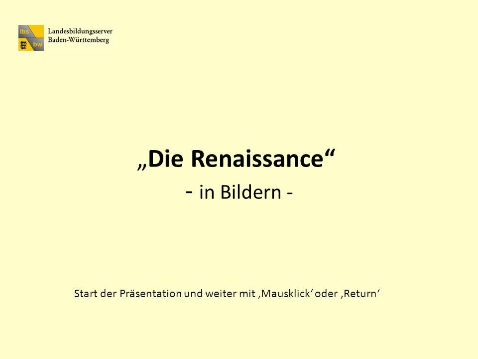 Die Renaissance - in Bildern - Start der Präsentation und weiter mit Mausklick oder Return