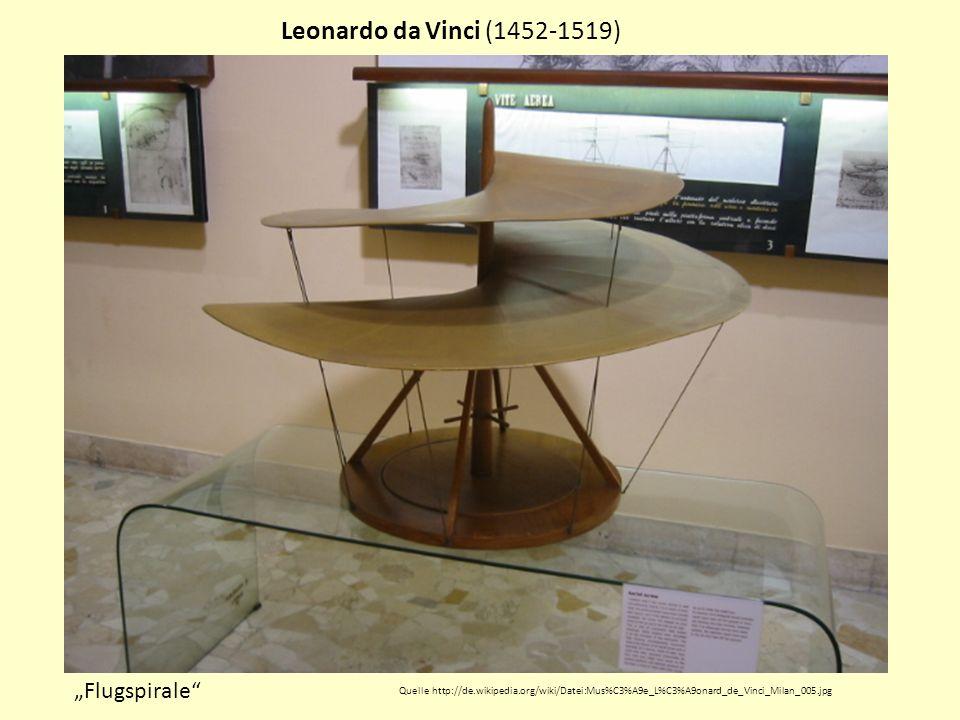 Leonardo da Vinci (1452-1519) Flugspirale Quelle http://de.wikipedia.org/wiki/Datei:Mus%C3%A9e_L%C3%A9onard_de_Vinci_Milan_005.jpg