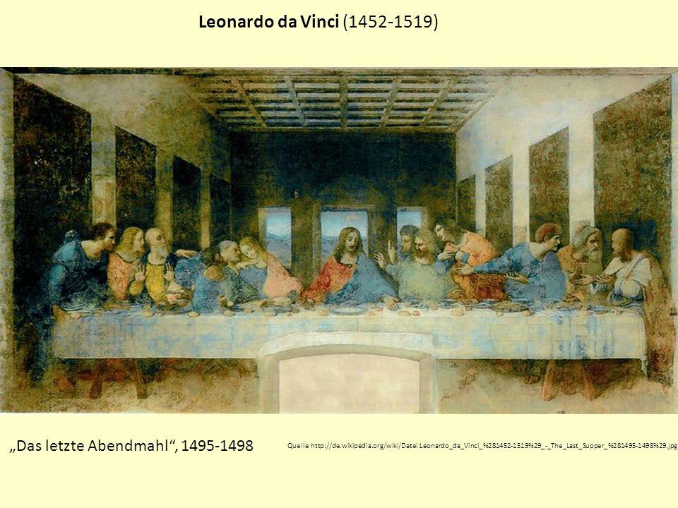 Leonardo da Vinci (1452-1519) Das letzte Abendmahl, 1495-1498 Quelle http://de.wikipedia.org/wiki/Datei:Leonardo_da_Vinci_%281452-1519%29_-_The_Last_S