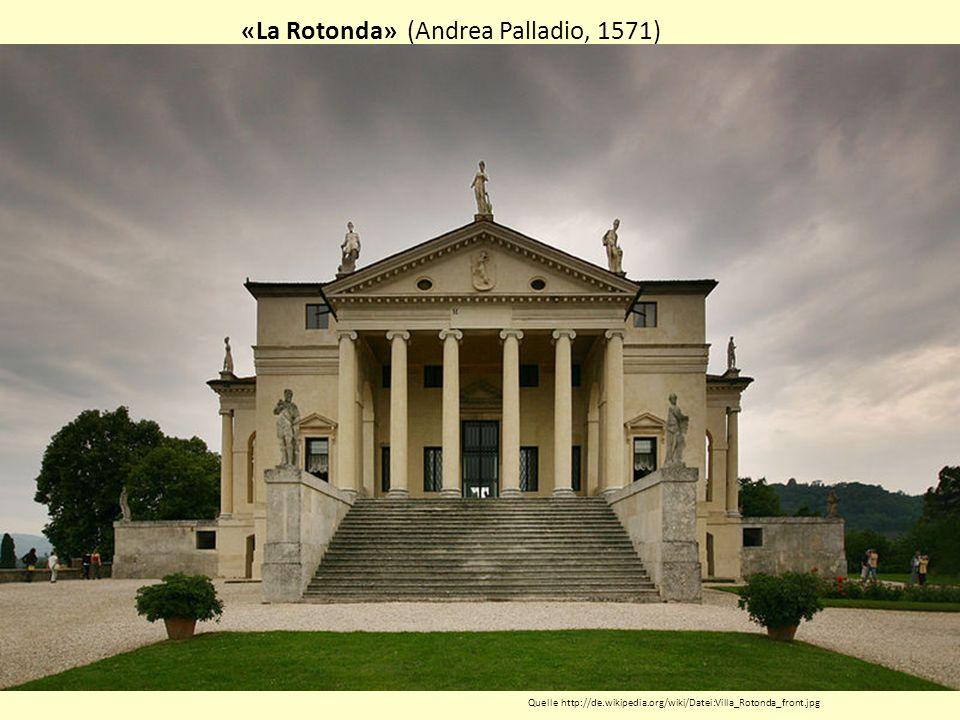«La Rotonda» (Andrea Palladio, 1571) Quelle http://de.wikipedia.org/wiki/Datei:Villa_Rotonda_front.jpg