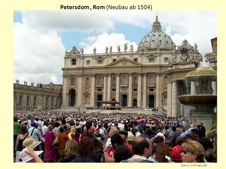 Petersdom, Rom (Neubau ab 1504) Quelle : Ulrich Nanz, LBS