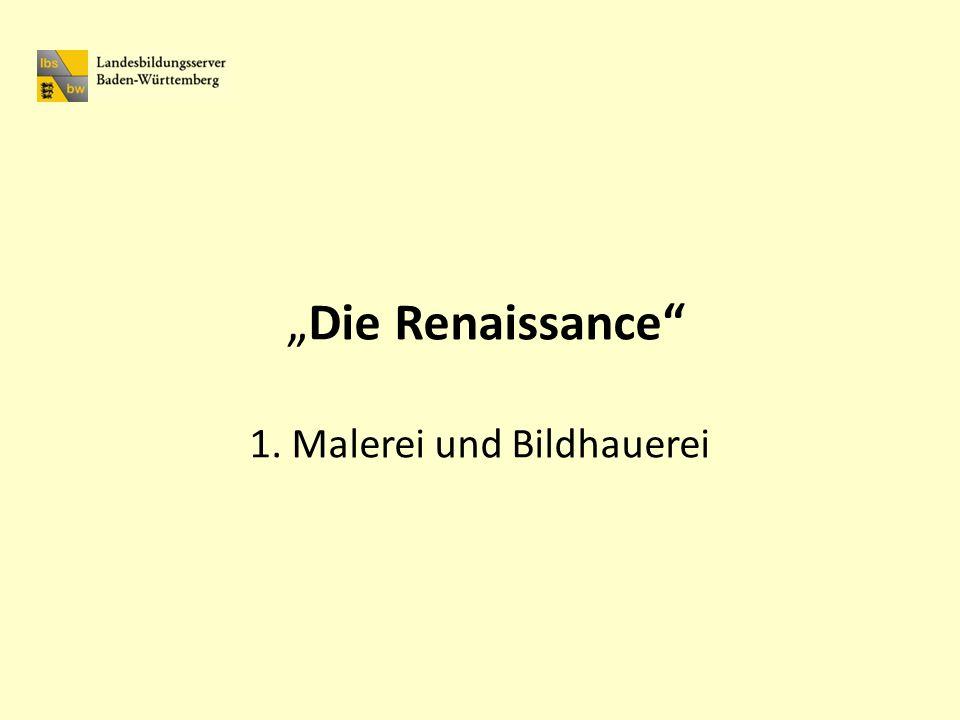 Die Renaissance 1. Malerei und Bildhauerei