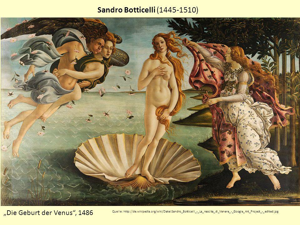 Sandro Botticelli (1445-1510) Die Geburt der Venus, 1486 Quelle: http://de.wikipedia.org/wiki/Datei:Sandro_Botticelli_-_La_nascita_di_Venere_-_Google_