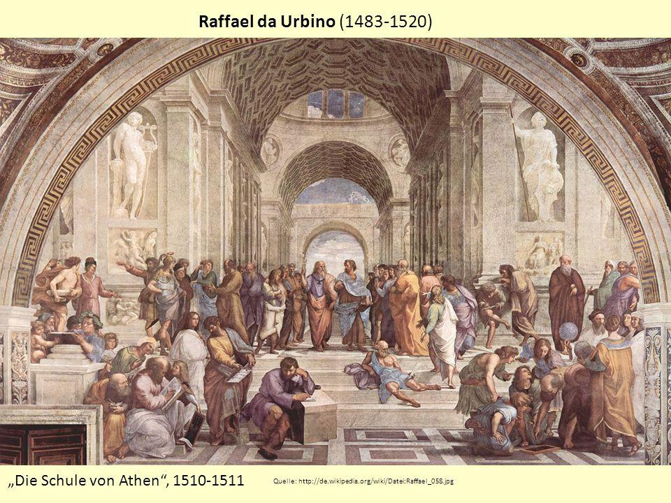 Raffael da Urbino (1483-1520) Die Schule von Athen, 1510-1511 Quelle: http://de.wikipedia.org/wiki/Datei:Raffael_058.jpg