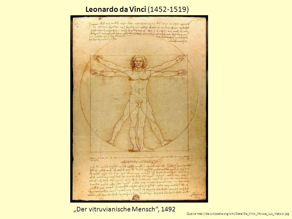 Leonardo da Vinci (1452-1519) Der vitruvianische Mensch, 1492 Quelle http://de.wikipedia.org/wiki/Datei:Da_Vinci_Vitruve_Luc_Viatour.jpg