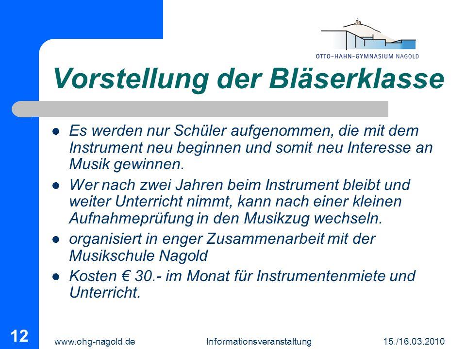 www.ohg-nagold.de Informationsveranstaltung 15./16.03.2010 12 Vorstellung der Bläserklasse Es werden nur Schüler aufgenommen, die mit dem Instrument n