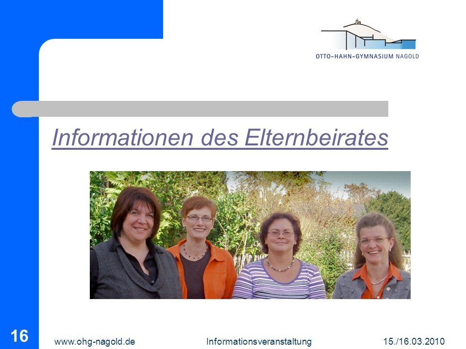 www.ohg-nagold.de Informationsveranstaltung 15./16.03.2010 16 Informationen des Elternbeirates