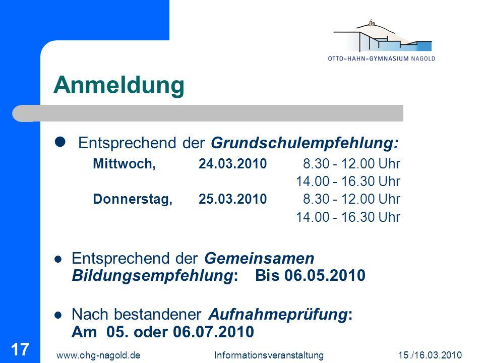 www.ohg-nagold.de Informationsveranstaltung 15./16.03.2010 17 Anmeldung Entsprechend der Grundschulempfehlung: Mittwoch, 24.03.2010 8.30 - 12.00 Uhr 1
