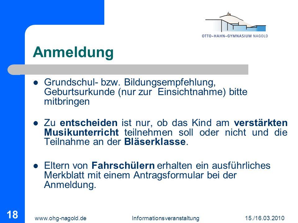 www.ohg-nagold.de Informationsveranstaltung 15./16.03.2010 18 Anmeldung Grundschul- bzw. Bildungsempfehlung, Geburtsurkunde (nur zur Einsichtnahme) bi