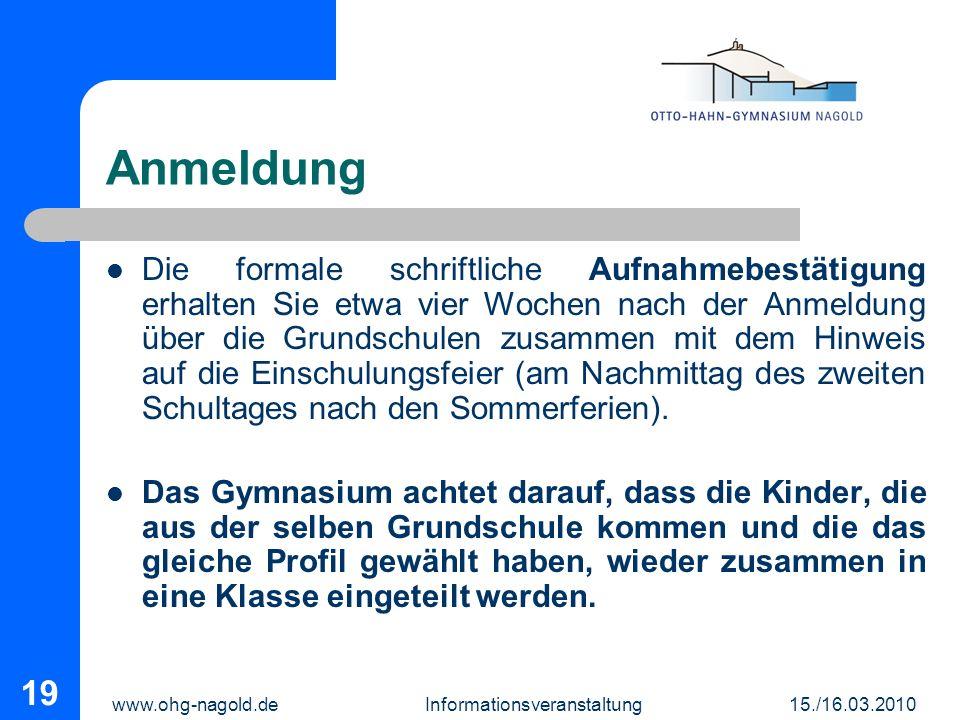 www.ohg-nagold.de Informationsveranstaltung 15./16.03.2010 19 Anmeldung Die formale schriftliche Aufnahmebestätigung erhalten Sie etwa vier Wochen nac