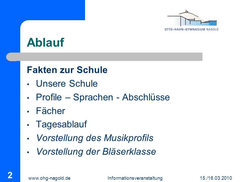 www.ohg-nagold.de Informationsveranstaltung 15./16.03.2010 2 Ablauf Fakten zur Schule Unsere Schule Profile – Sprachen - Abschlüsse Fächer Tagesablauf