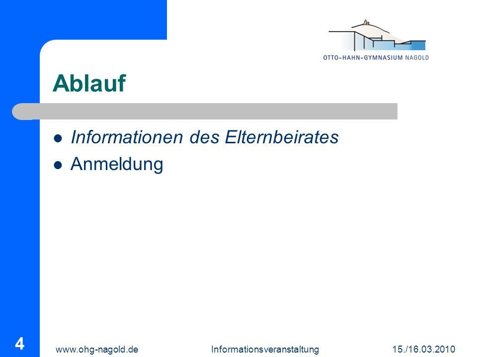 www.ohg-nagold.de Informationsveranstaltung 15./16.03.2010 4 Ablauf Informationen des Elternbeirates Anmeldung