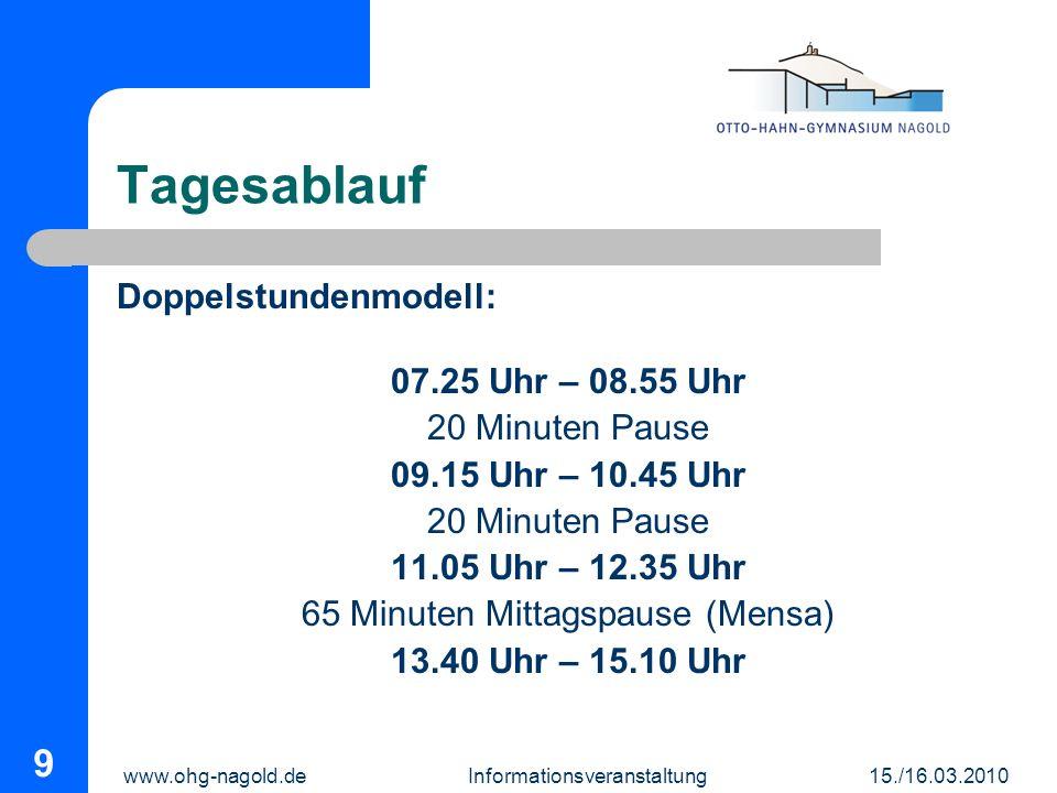 www.ohg-nagold.de Informationsveranstaltung 15./16.03.2010 9 Tagesablauf Doppelstundenmodell: 07.25 Uhr – 08.55 Uhr 20 Minuten Pause 09.15 Uhr – 10.45
