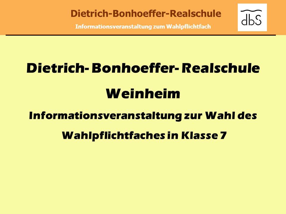 Dietrich-Bonhoeffer-Realschule Informationsveranstaltung zum Wahlpflichtfach Wahlpflichtfächer: Französisch Mensch und Umwelt (MuM) Technik Unterricht: 5.