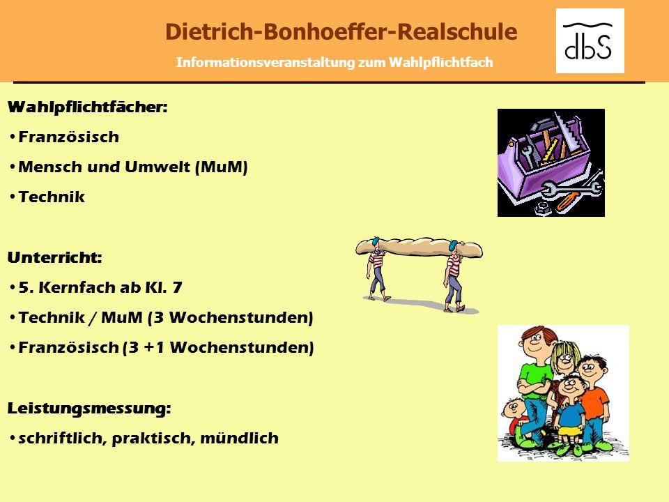 Dietrich-Bonhoeffer-Realschule Informationsveranstaltung zum Wahlpflichtfach Wahlpflichtfächer: Französisch Mensch und Umwelt (MuM) Technik Unterricht
