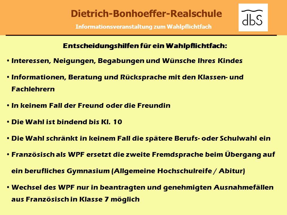 Dietrich-Bonhoeffer-Realschule Informationsveranstaltung zum Wahlpflichtfach Entscheidungshilfen für ein Wahlpflichtfach: Interessen, Neigungen, Begab