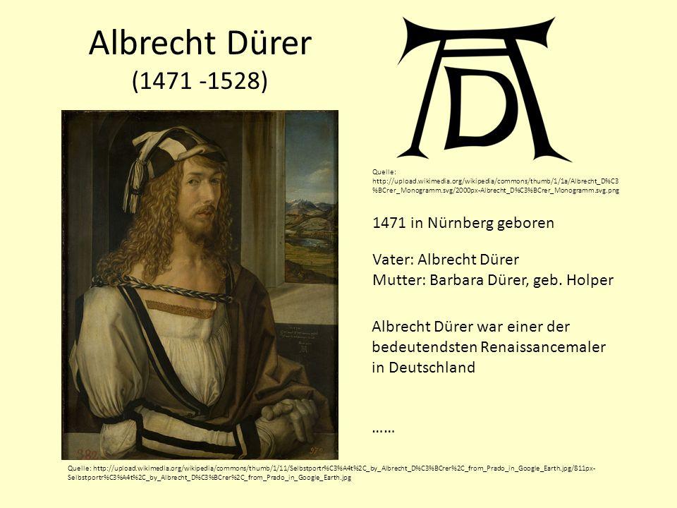 Albrecht Dürer (1471 -1528) 1471 in Nürnberg geboren Vater: Albrecht Dürer Mutter: Barbara Dürer, geb. Holper Albrecht Dürer war einer der bedeutendst