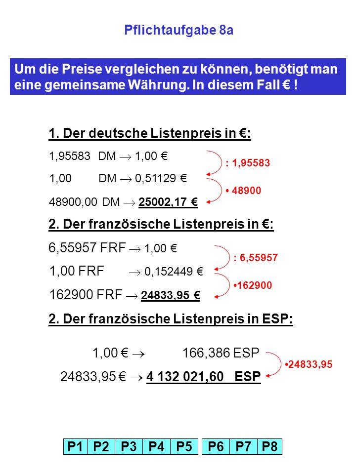 P1P2P3P4P5P6P7P8 Pflichtaufgabe 8a Um die Preise vergleichen zu können, benötigt man eine gemeinsame Währung.