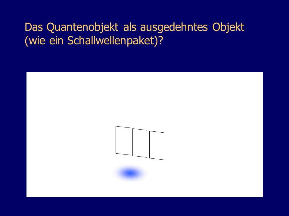 Das Quantenobjekt als ausgedehntes Objekt (wie ein Schallwellenpaket)?