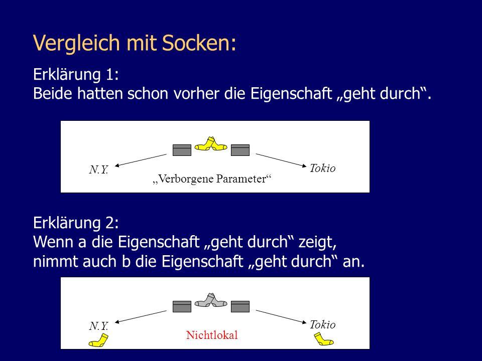 Vergleich mit Socken: Erklärung 1: Beide hatten schon vorher die Eigenschaft geht durch. Erklärung 2: Wenn a die Eigenschaft geht durch zeigt, nimmt a