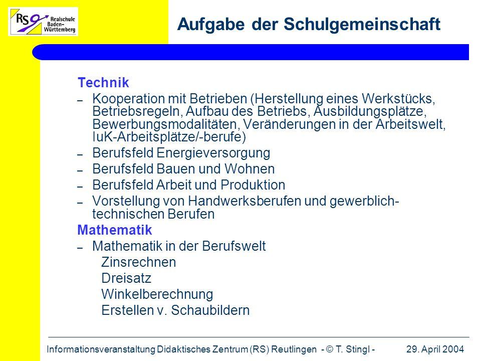 29. April 2004Informationsveranstaltung Didaktisches Zentrum (RS) Reutlingen - © T. Stingl - Technik – Kooperation mit Betrieben (Herstellung eines We