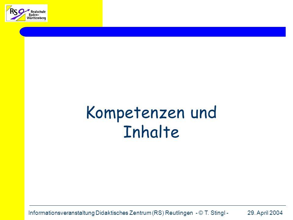 29. April 2004Informationsveranstaltung Didaktisches Zentrum (RS) Reutlingen - © T. Stingl - Kompetenzen und Inhalte